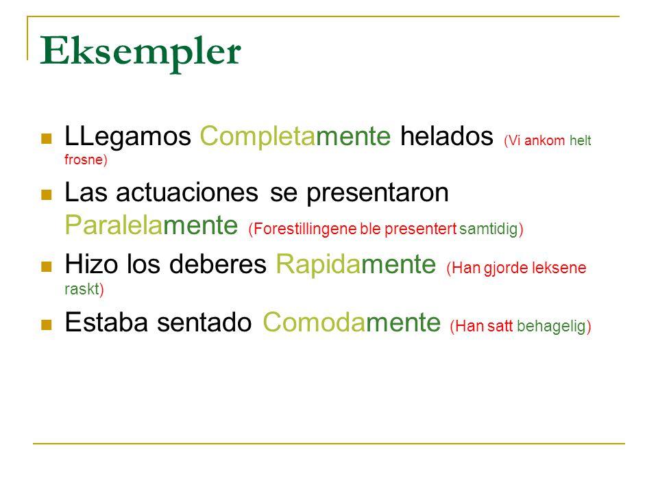 Andre adverb kan bestå av faste uttrykk: No (Nei, ikke) Bien (Bra) Mal (Dårlig) Eksempler: No viajan solos (De reiser ikke alene) Luis nada bien (Luis svømmer bra) Antonio canta mal (Antonio synger dårlig)