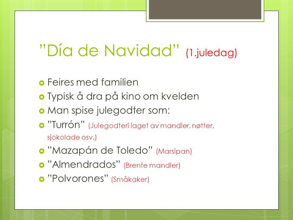 """""""Día de Navidad"""" (1.juledag)  Feires med familien  Typisk å dra på kino om kvelden  Man spise julegodter som:  """"Turrón"""" (Julegodteri laget av mand"""