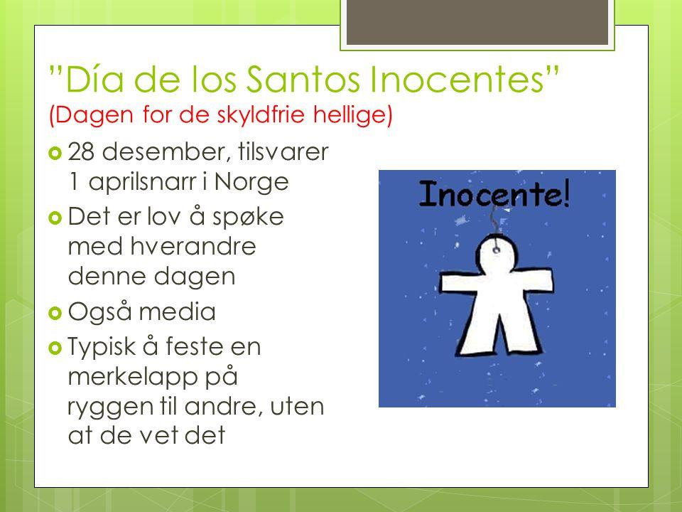 """""""Día de los Santos Inocentes"""" (Dagen for de skyldfrie hellige)  28 desember, tilsvarer 1 aprilsnarr i Norge  Det er lov å spøke med hverandre denne"""