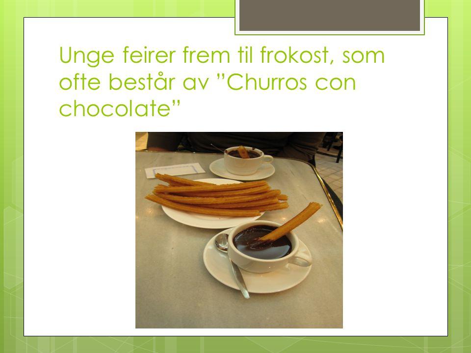 """Unge feirer frem til frokost, som ofte består av """"Churros con chocolate"""""""
