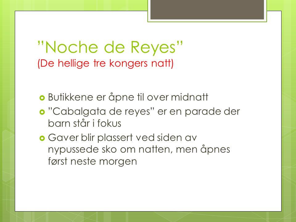 """""""Noche de Reyes"""" (De hellige tre kongers natt)  Butikkene er åpne til over midnatt  """"Cabalgata de reyes"""" er en parade der barn står i fokus  Gaver"""