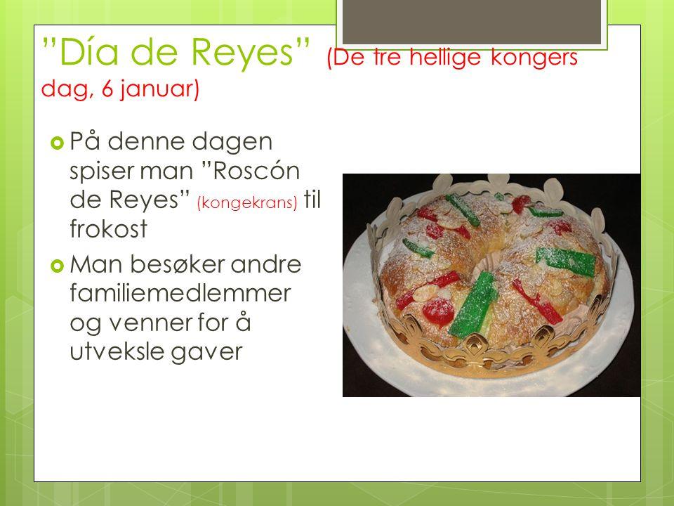 """Día de Reyes"" (De tre hellige kongers dag, 6 januar)  På denne dagen spiser man ""Roscón de Reyes"" (kongekrans) til frokost  Man besøker andre famil"