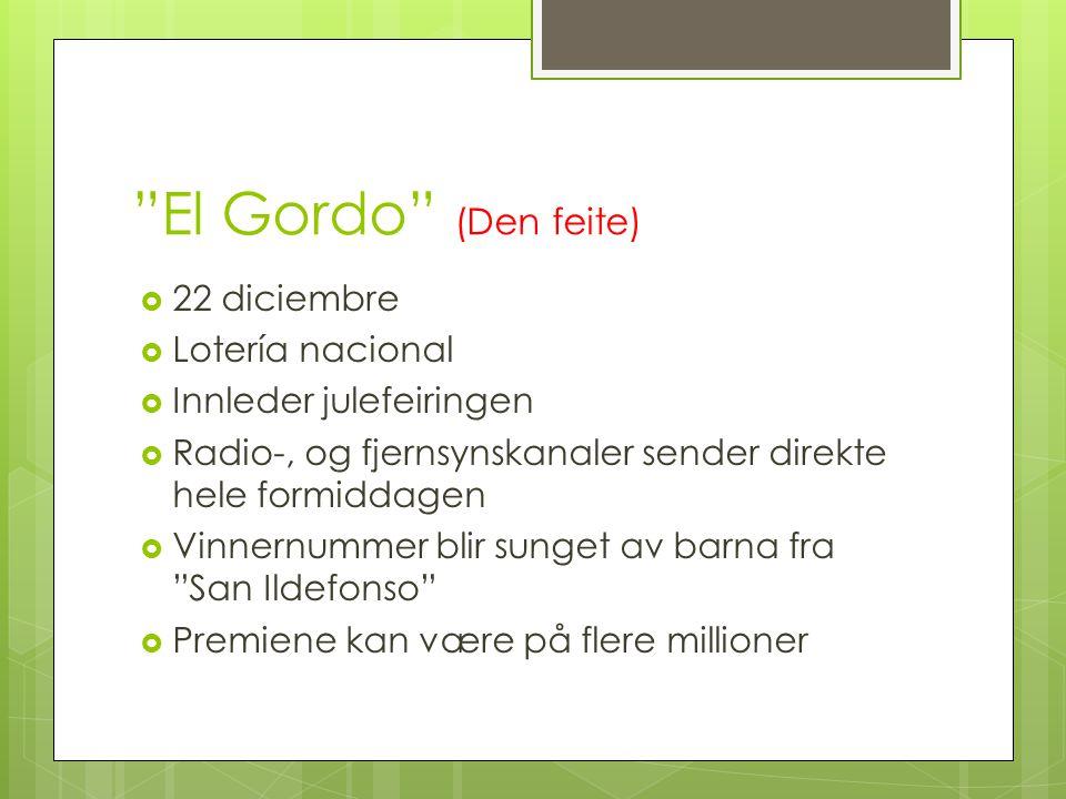 """""""El Gordo"""" (Den feite)  22 diciembre  Lotería nacional  Innleder julefeiringen  Radio-, og fjernsynskanaler sender direkte hele formiddagen  Vinn"""