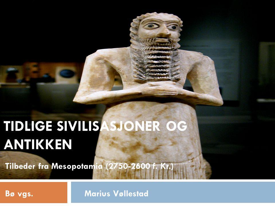 TIDLIGE SIVILISASJONER OG ANTIKKEN Tilbeder fra Mesopotamia (2750-2600 f.
