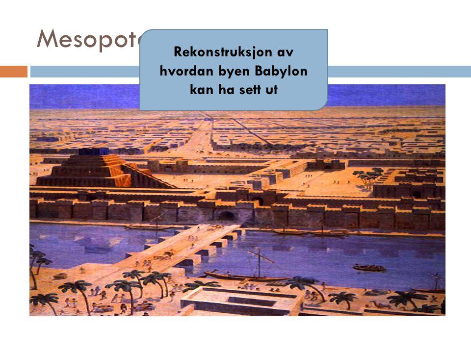 Mesopotamia  Ca 3750 år siden: Bysamfunnene blir samlet til Babylon  Etter babylonerne ble assyrerne en mektig gruppe i Mesopotamia Rekonstruksjon av hvordan byen Babylon kan ha sett ut