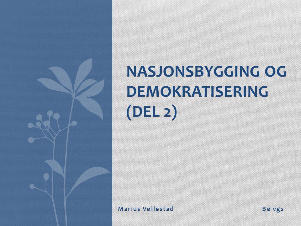 Marius Vøllestad Bø vgs NASJONSBYGGING OG DEMOKRATISERING (DEL 2)