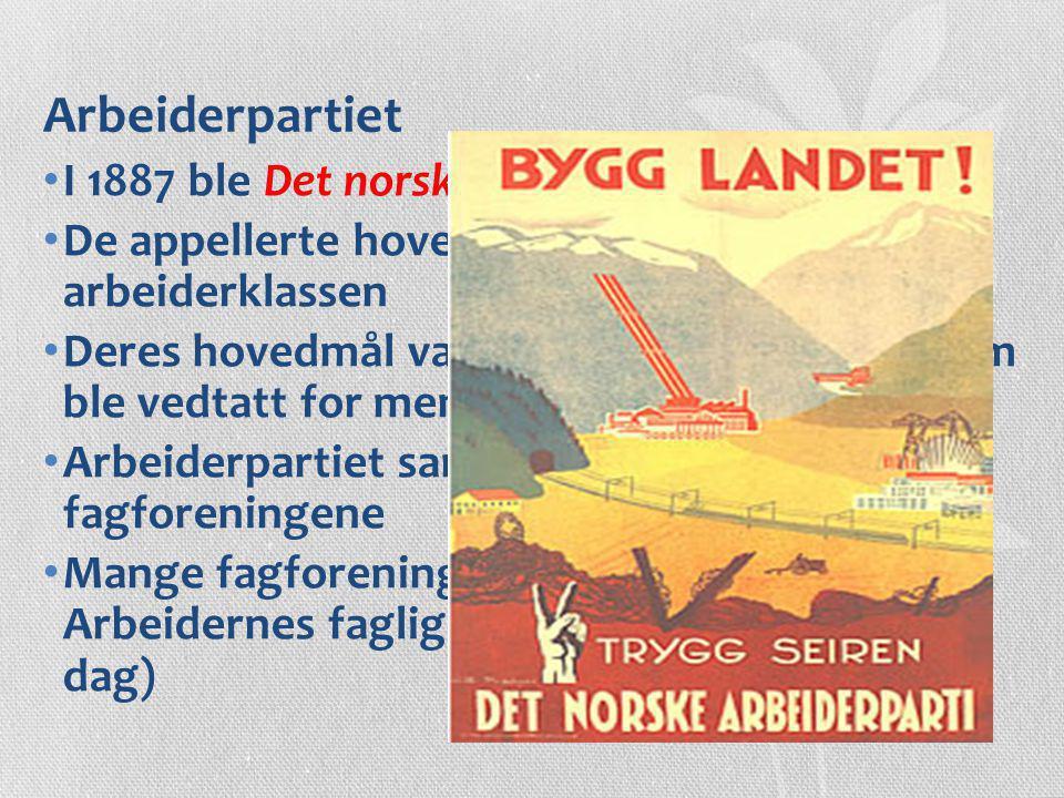 Arbeiderpartiet I 1887 ble Det norske Arbeiderparti stiftet De appellerte hovedsakelig til den voksende arbeiderklassen Deres hovedmål var allmenn ste