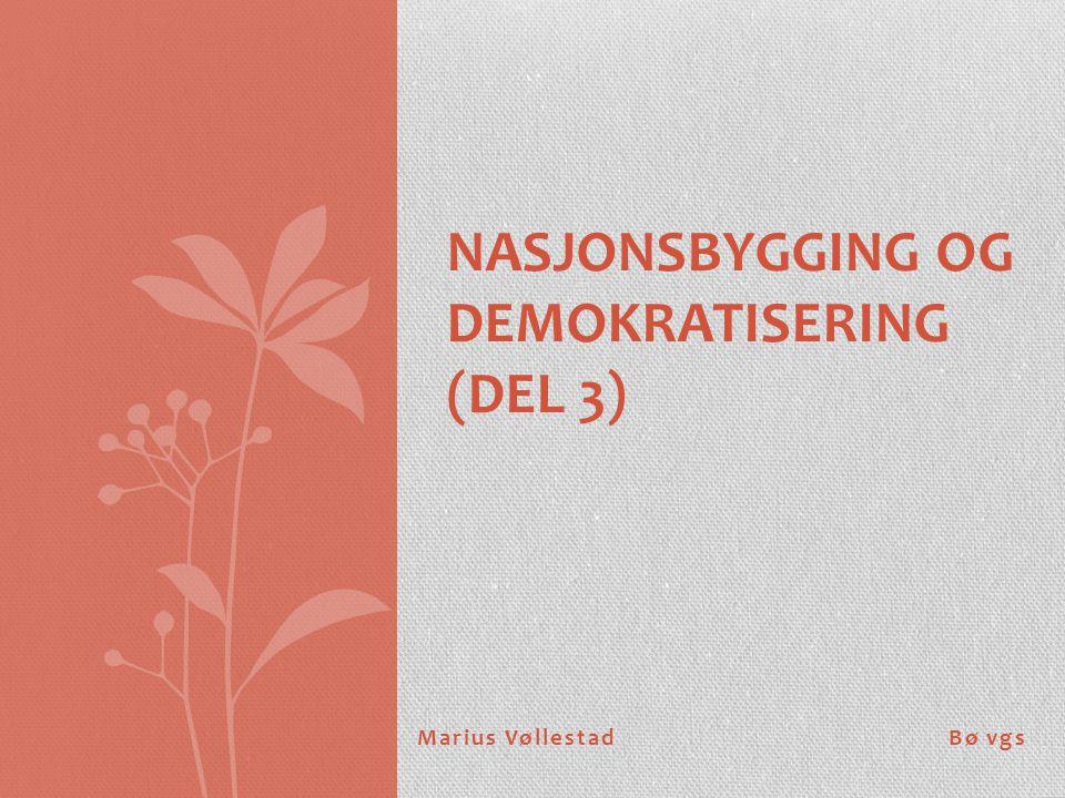 Marius Vøllestad Bø vgs NASJONSBYGGING OG DEMOKRATISERING (DEL 3)