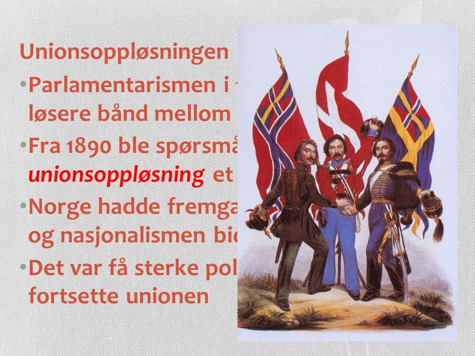 Unionsoppløsningen Parlamentarismen i 1884 førte til et løsere bånd mellom Norge og Sverige Fra 1890 ble spørsmålet om unionsoppløsning et aktuelt spø