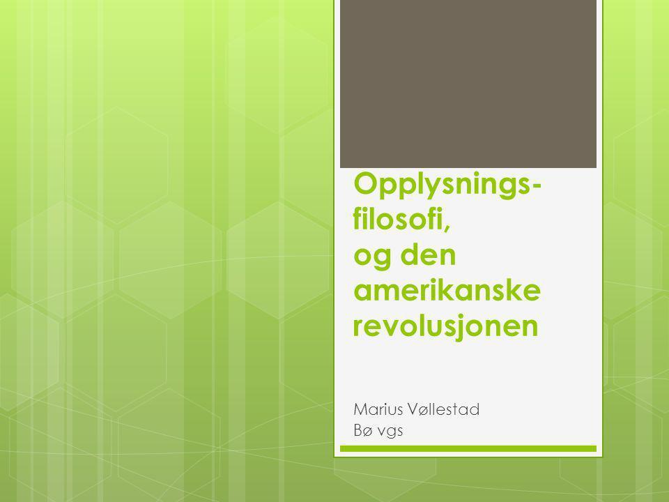 Opplysnings- filosofi, og den amerikanske revolusjonen Marius Vøllestad Bø vgs