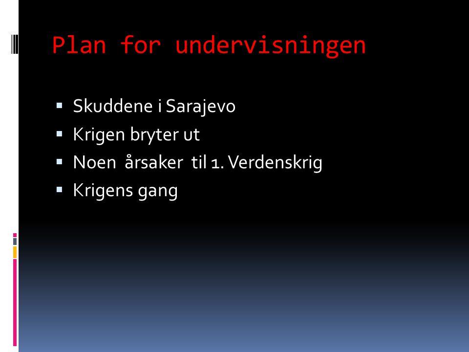 Plan for undervisningen  Skuddene i Sarajevo  Krigen bryter ut  Noen årsaker til 1.