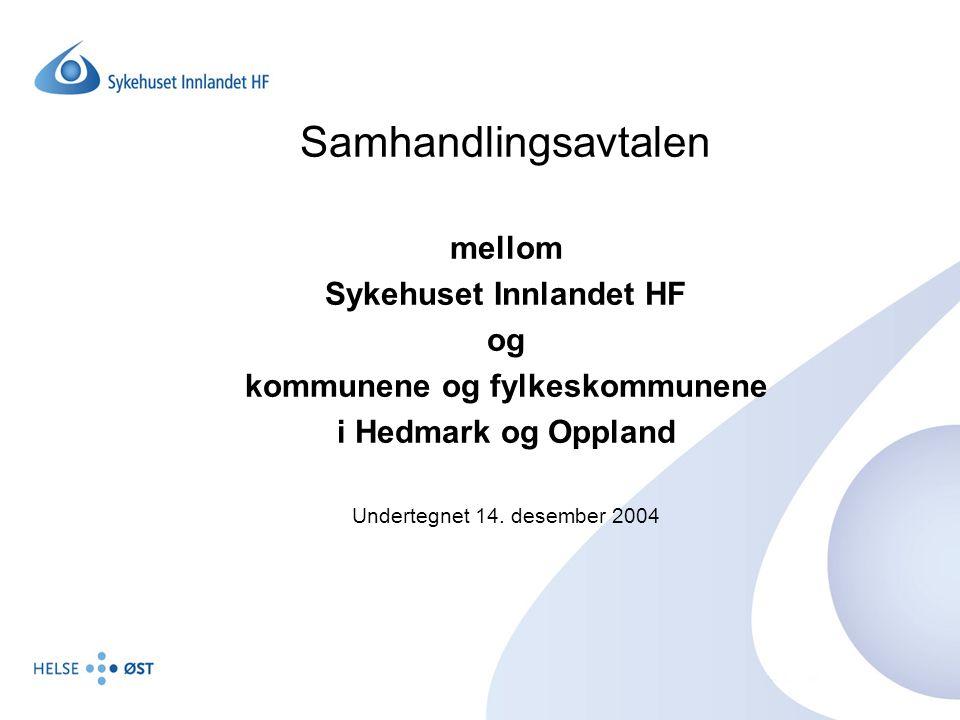 Samhandlingsavtalen mellom Sykehuset Innlandet HF og kommunene og fylkeskommunene i Hedmark og Oppland Undertegnet 14. desember 2004