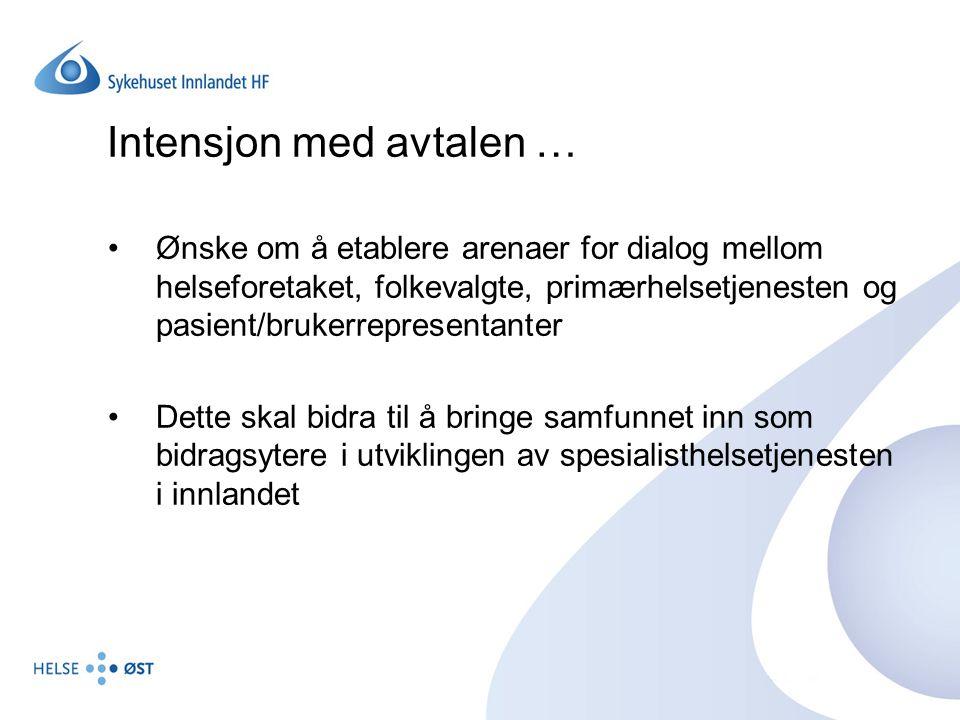 Intensjon med avtalen … Ønske om å etablere arenaer for dialog mellom helseforetaket, folkevalgte, primærhelsetjenesten og pasient/brukerrepresentante