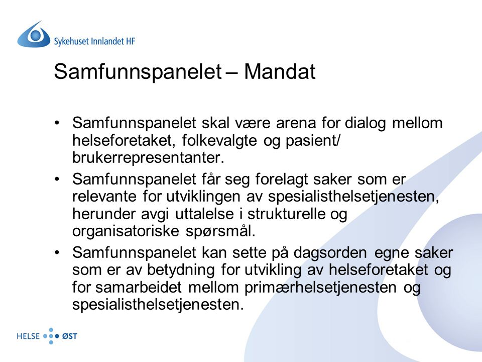 Samfunnspanelet – Mandat Samfunnspanelet skal være arena for dialog mellom helseforetaket, folkevalgte og pasient/ brukerrepresentanter. Samfunnspanel