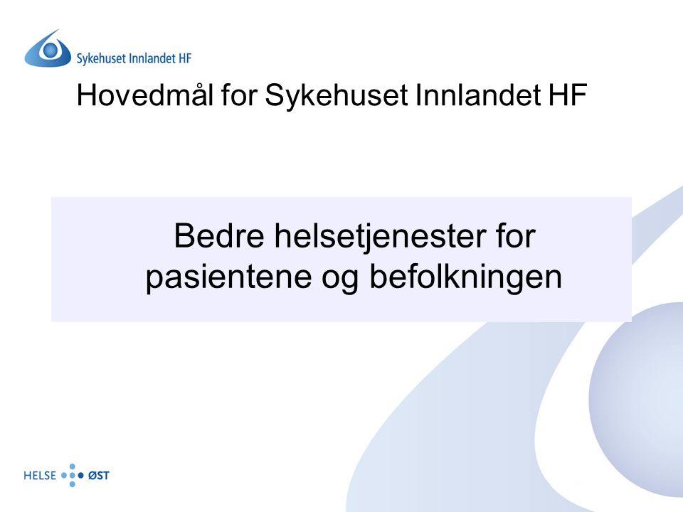 Hovedmål for Sykehuset Innlandet HF Bedre helsetjenester for pasientene og befolkningen