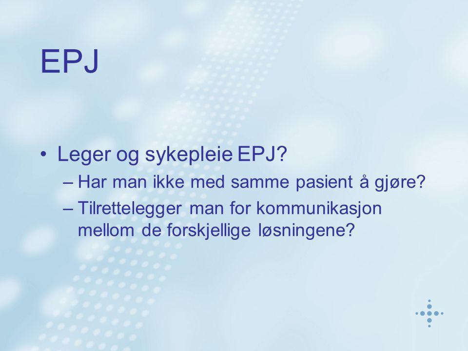 EPJ Leger og sykepleie EPJ? –Har man ikke med samme pasient å gjøre? –Tilrettelegger man for kommunikasjon mellom de forskjellige løsningene?
