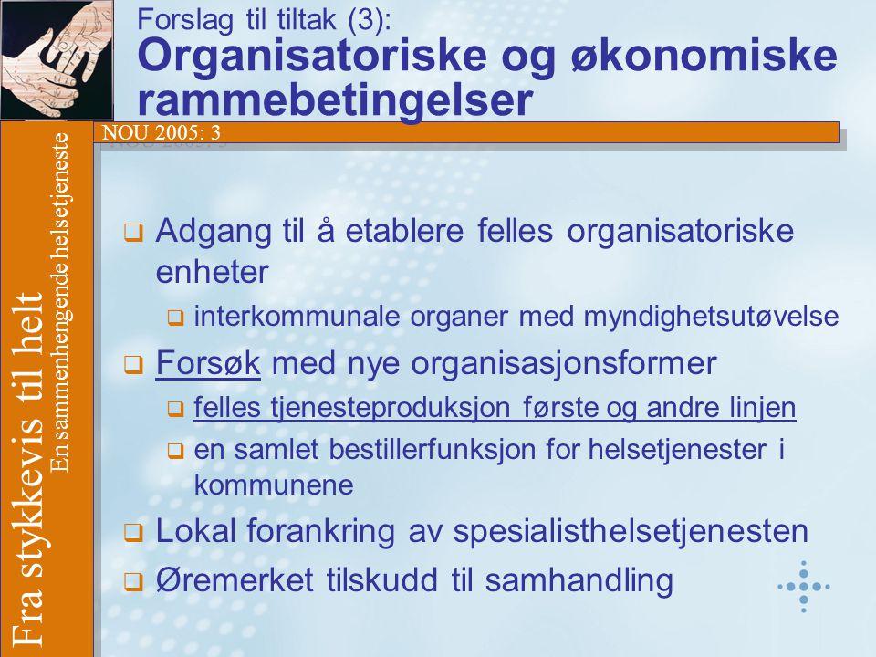 NOU 2005: 3 Fra stykkevis til helt En sammenhengende helsetjeneste Forslag til tiltak (3): Organisatoriske og økonomiske rammebetingelser  Adgang til