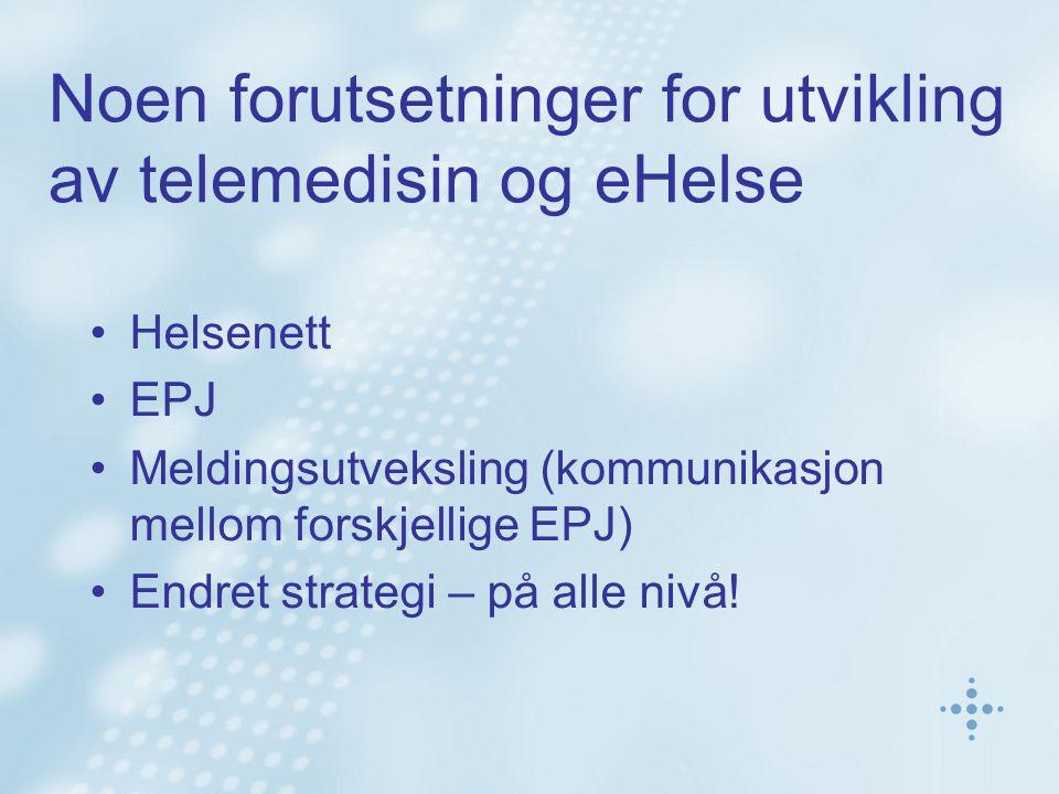 Noen forutsetninger for utvikling av telemedisin og eHelse Helsenett EPJ Meldingsutveksling (kommunikasjon mellom forskjellige EPJ) Endret strategi –