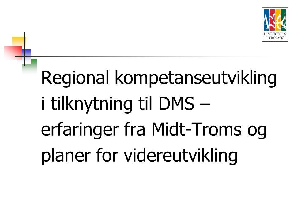 Regional kompetanseutvikling i tilknytning til DMS – erfaringer fra Midt-Troms og planer for videreutvikling