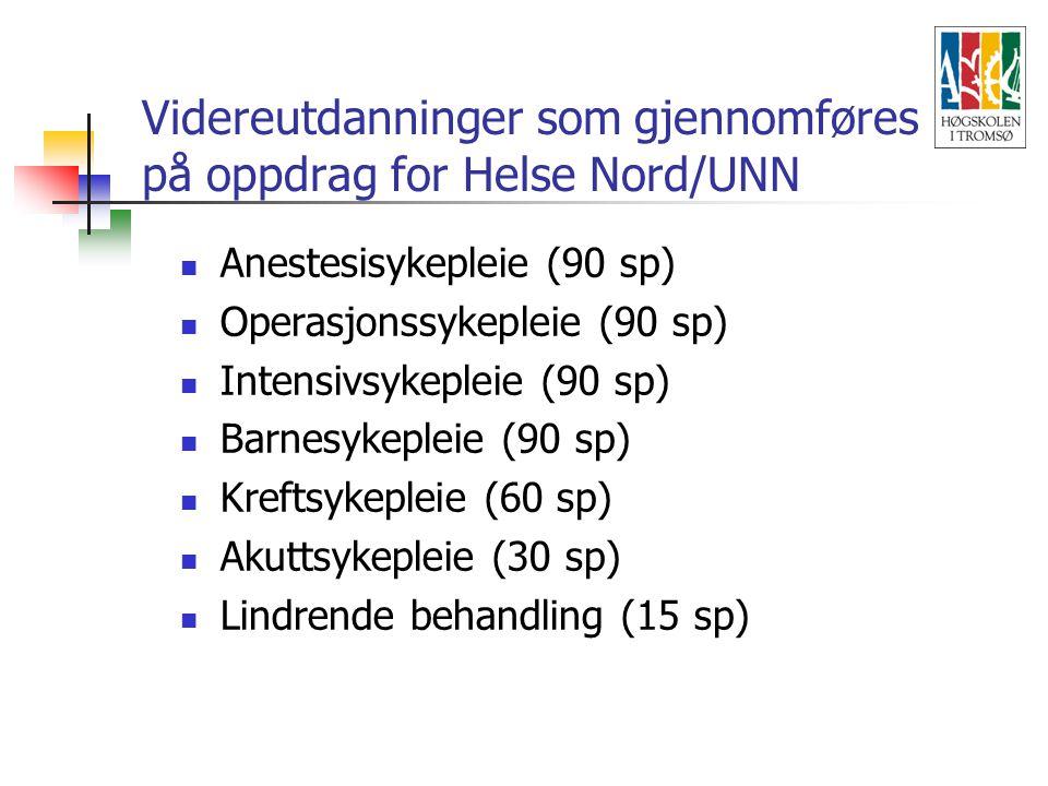 Videreutdanninger som gjennomføres på oppdrag for Helse Nord/UNN Anestesisykepleie (90 sp) Operasjonssykepleie (90 sp) Intensivsykepleie (90 sp) Barnesykepleie (90 sp) Kreftsykepleie (60 sp) Akuttsykepleie (30 sp) Lindrende behandling (15 sp)