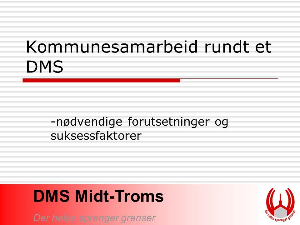 DMS Midt-Troms Der helse sprenger grenser Hvordan oppnå de regionale gevinstene.