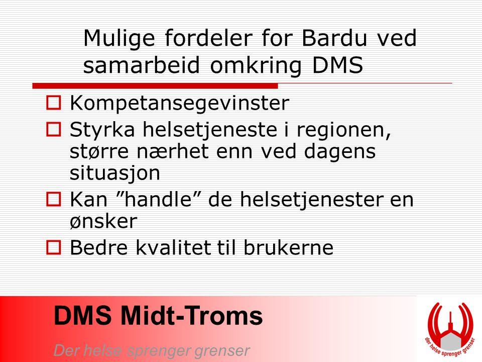 DMS Midt-Troms Der helse sprenger grenser Mulige fordeler for Bardu ved samarbeid omkring DMS  Kompetansegevinster  Styrka helsetjeneste i regionen,