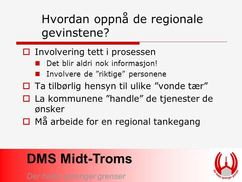 DMS Midt-Troms Der helse sprenger grenser Hvordan oppnå de regionale gevinstene?  Involvering tett i prosessen Det blir aldri nok informasjon! Involv