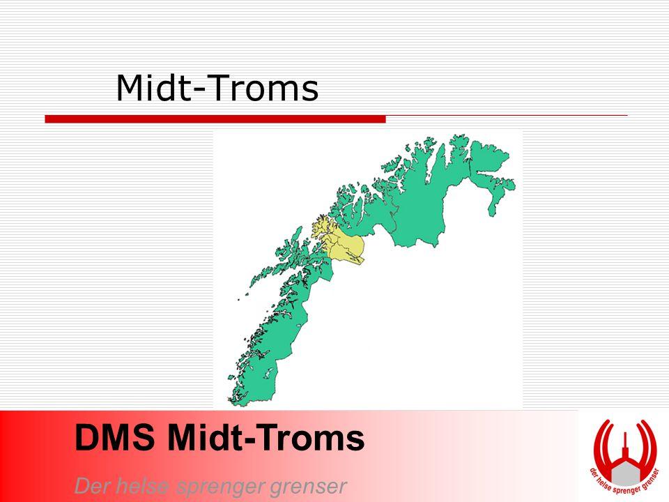 DMS Midt-Troms Der helse sprenger grenser Midt-Troms regionen Lenvik, 11.107 Målselv, 6.739 Bardu, 3.855Lavangen, 1.063 Salangen, 2.265 Dyrøy, 1.303 Tranøy, 1.662 Torsken, 1.087 Berg, 1.043 Sørreisa, 3.326