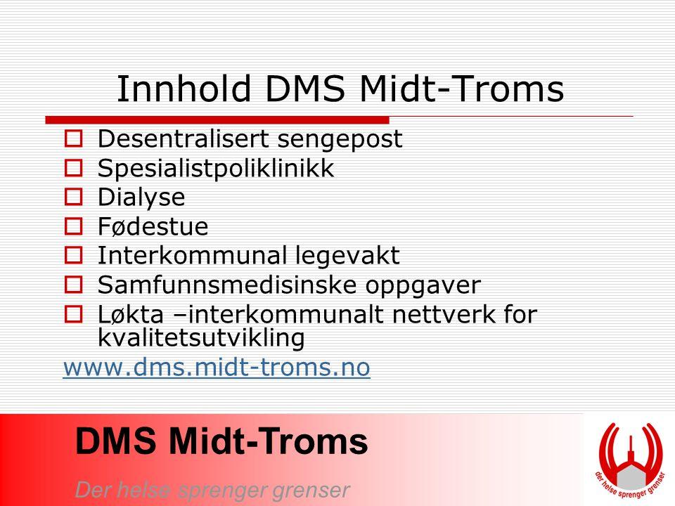 DMS Midt-Troms Der helse sprenger grenser Innhold DMS Midt-Troms  Desentralisert sengepost  Spesialistpoliklinikk  Dialyse  Fødestue  Interkommun