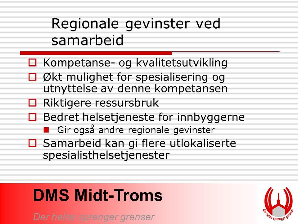 DMS Midt-Troms Der helse sprenger grenser Regionale gevinster ved samarbeid  Kompetanse- og kvalitetsutvikling  Økt mulighet for spesialisering og u