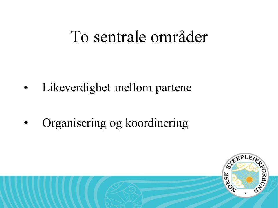 To sentrale områder Likeverdighet mellom partene Organisering og koordinering