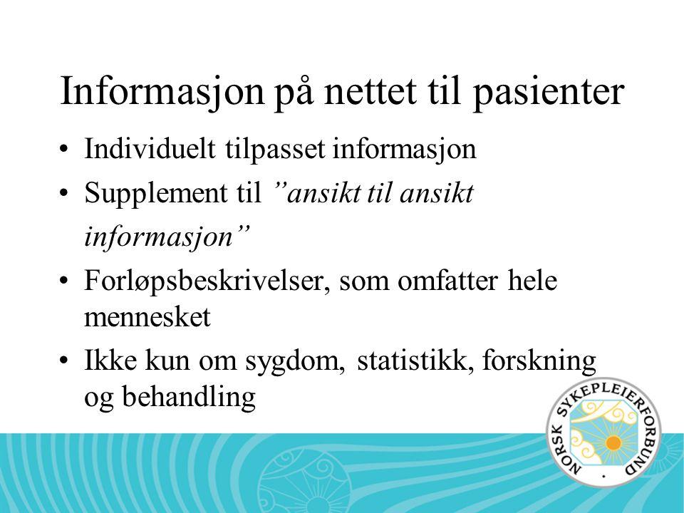 Informasjon på nettet til pasienter Individuelt tilpasset informasjon Supplement til ansikt til ansikt informasjon Forløpsbeskrivelser, som omfatter hele mennesket Ikke kun om sygdom, statistikk, forskning og behandling