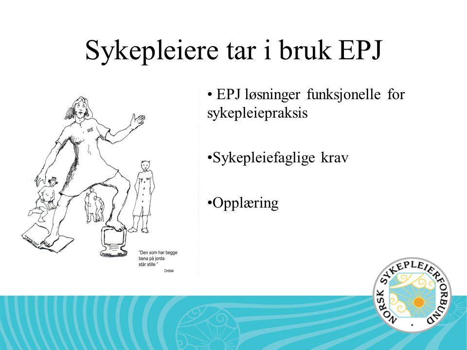 Sykepleiere tar i bruk EPJ EPJ løsninger funksjonelle for sykepleiepraksis Sykepleiefaglige krav Opplæring