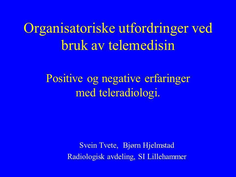 Organisatoriske utfordringer ved bruk av telemedisin Positive og negative erfaringer med teleradiologi.
