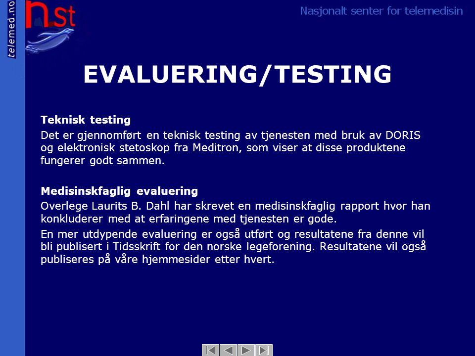 EVALUERING/TESTING Teknisk testing Det er gjennomført en teknisk testing av tjenesten med bruk av DORIS og elektronisk stetoskop fra Meditron, som viser at disse produktene fungerer godt sammen.