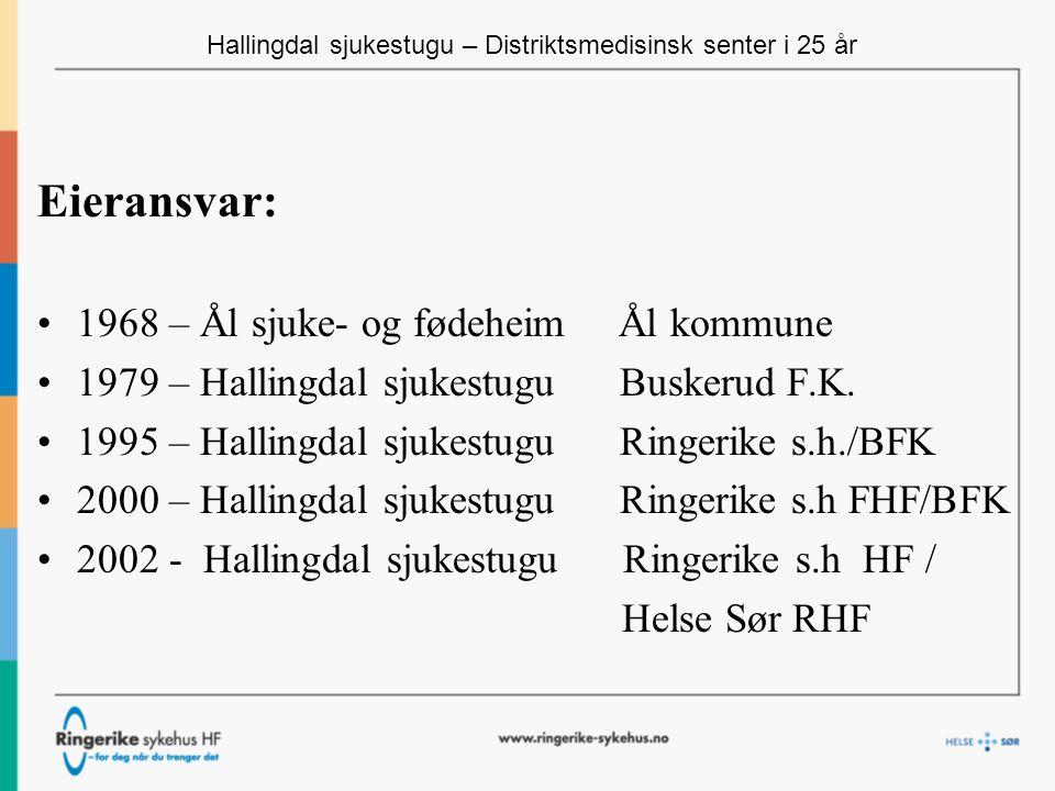 Hallingdal sjukestugu – Distriktsmedisinsk senter i 25 år Eieransvar: 1968 – Ål sjuke- og fødeheim Ål kommune 1979 – Hallingdal sjukestugu Buskerud F.K.