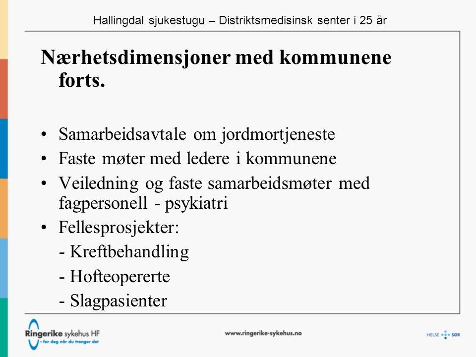 Hallingdal sjukestugu – Distriktsmedisinsk senter i 25 år Nærhetsdimensjoner med kommunene forts.
