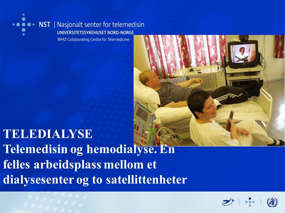 TELEDIALYSE Telemedisin og hemodialyse. En felles arbeidsplass mellom et dialysesenter og to satellittenheter