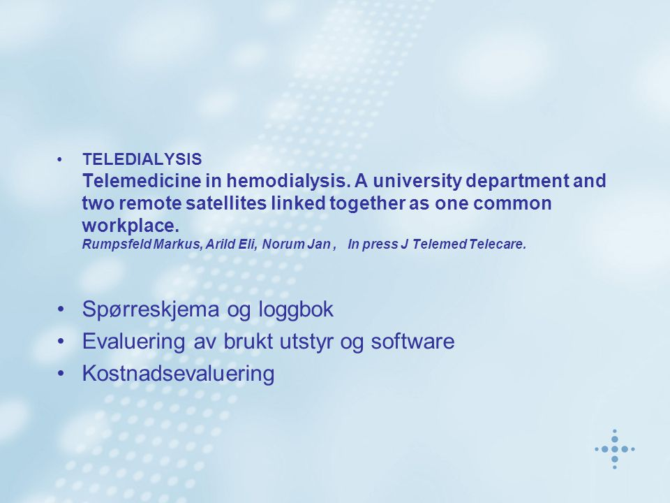TELEDIALYSIS Telemedicine in hemodialysis. A university department and two remote satellites linked together as one common workplace. Rumpsfeld Markus