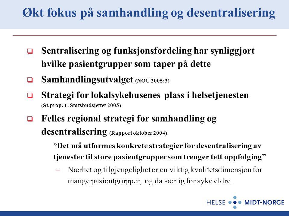  Sentralisering og funksjonsfordeling har synliggjort hvilke pasientgrupper som taper på dette  Samhandlingsutvalget (NOU 2005:3)  Strategi for lok