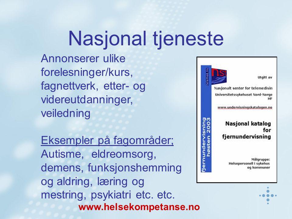 Nasjonal tjeneste Annonserer ulike forelesninger/kurs, fagnettverk, etter- og videreutdanninger, veiledning Eksempler på fagområder; Autisme, eldreoms