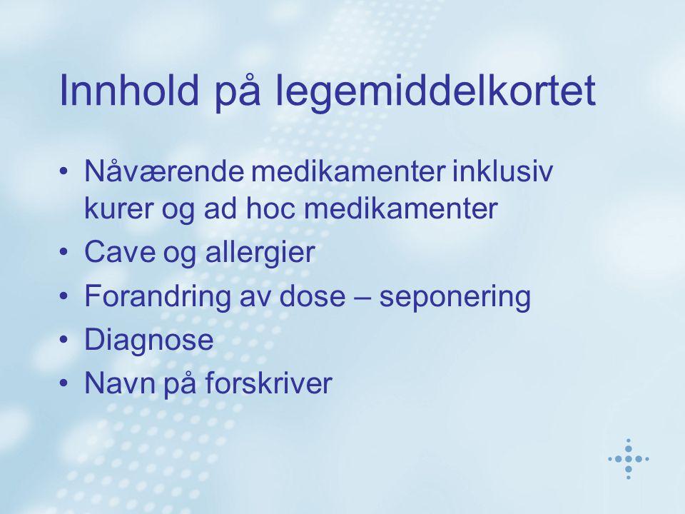 Innhold på legemiddelkortet Nåværende medikamenter inklusiv kurer og ad hoc medikamenter Cave og allergier Forandring av dose – seponering Diagnose Navn på forskriver