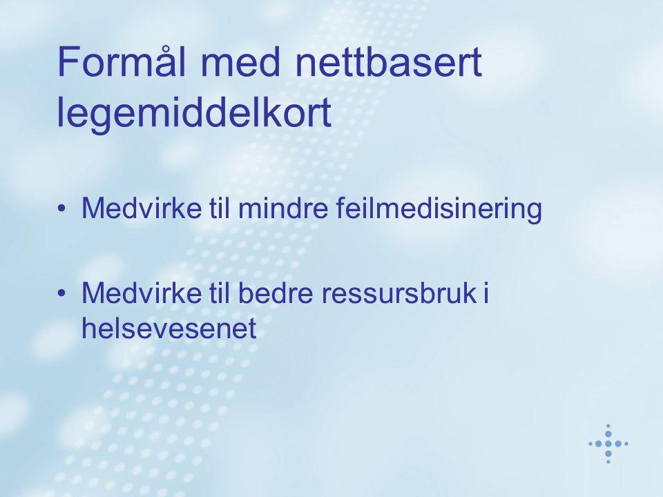 Formål med nettbasert legemiddelkort Medvirke til mindre feilmedisinering Medvirke til bedre ressursbruk i helsevesenet