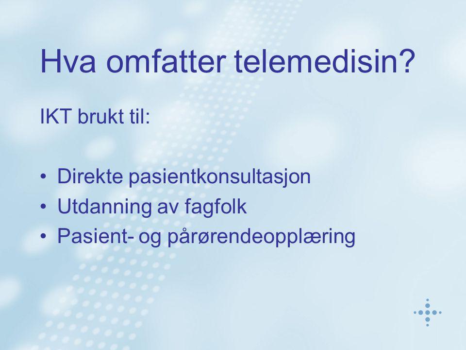 Hva omfatter telemedisin? IKT brukt til: Direkte pasientkonsultasjon Utdanning av fagfolk Pasient- og pårørendeopplæring
