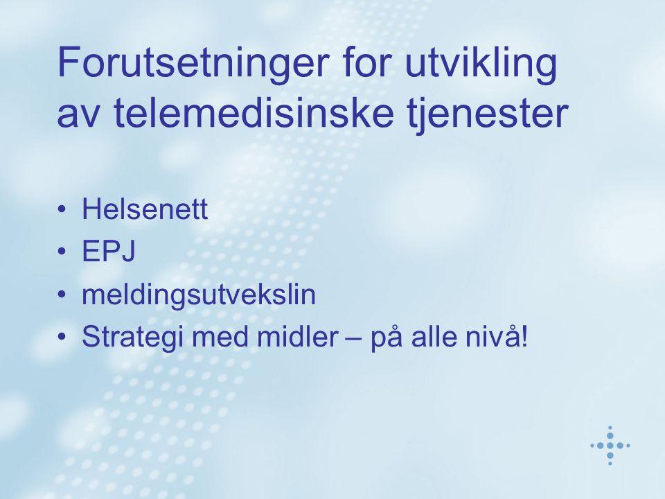 Forutsetninger for utvikling av telemedisinske tjenester Helsenett EPJ meldingsutvekslin Strategi med midler – på alle nivå!