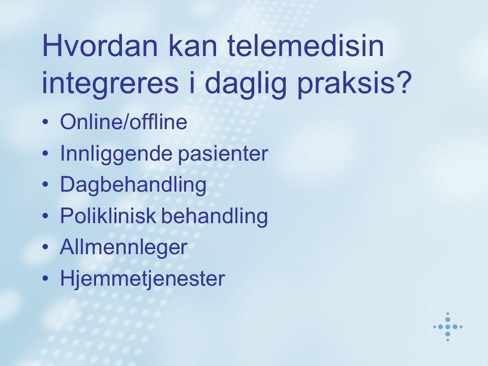 Hvordan kan telemedisin integreres i daglig praksis? Online/offline Innliggende pasienter Dagbehandling Poliklinisk behandling Allmennleger Hjemmetjen