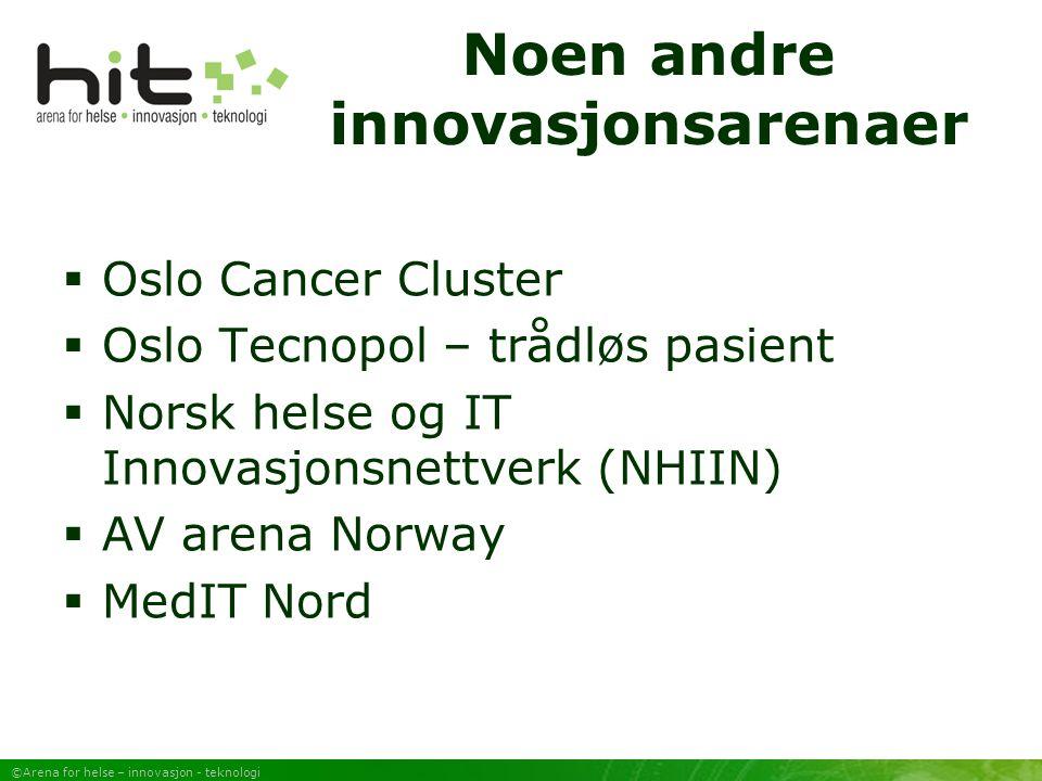 ©Arena for helse – innovasjon - teknologi Noen andre innovasjonsarenaer  Oslo Cancer Cluster  Oslo Tecnopol – trådløs pasient  Norsk helse og IT Innovasjonsnettverk (NHIIN)  AV arena Norway  MedIT Nord