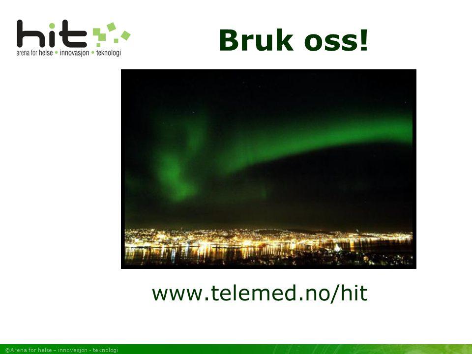 ©Arena for helse – innovasjon - teknologi Bruk oss! www.telemed.no/hit