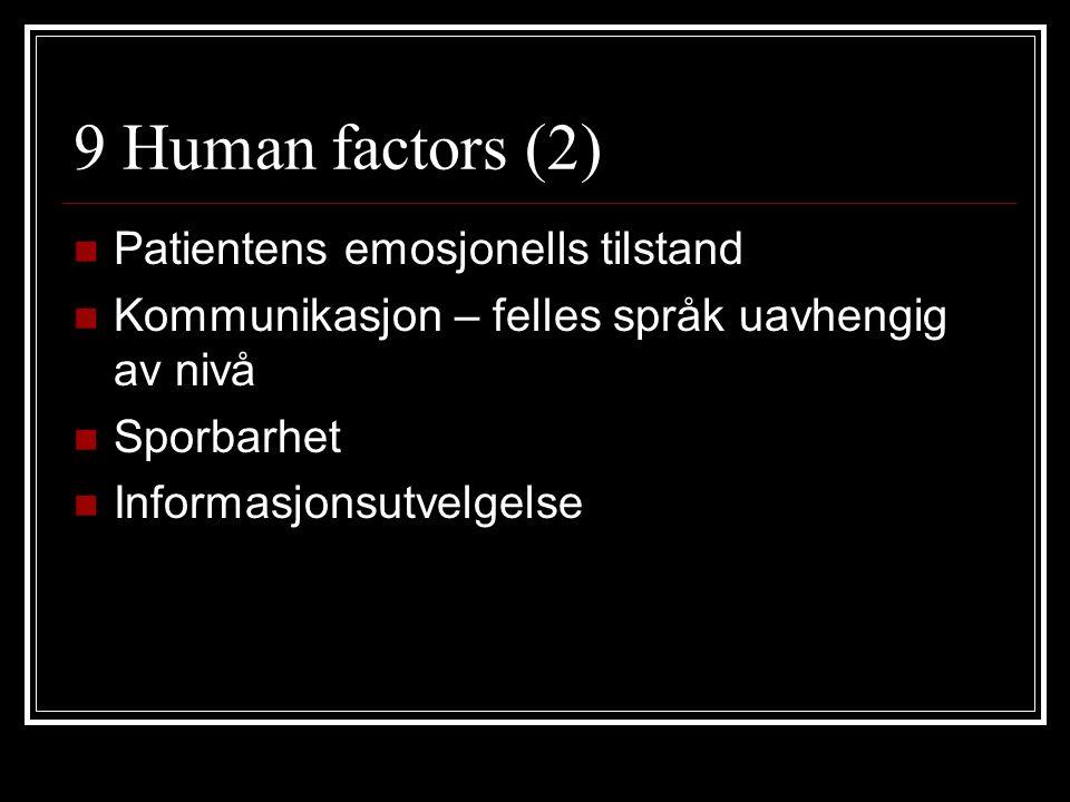 9 Human factors (2) Patientens emosjonells tilstand Kommunikasjon – felles språk uavhengig av nivå Sporbarhet Informasjonsutvelgelse