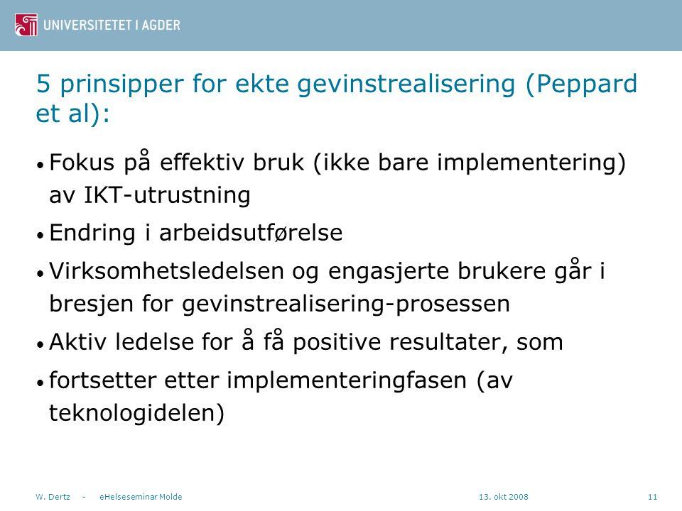 13. okt 2008W. Dertz - eHelseseminar Molde11 5 prinsipper for ekte gevinstrealisering (Peppard et al): Fokus på effektiv bruk (ikke bare implementerin